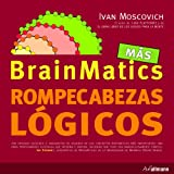 Más Brainmatics rompecabezas lógicos/ Iván Moscovich