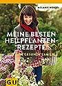 Meine besten Heilpflanzenrezepte für eine gesunde Familie - Melanie Wenzel