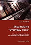 """Shyamalan's """"Everyday hero"""" : a Jungian approach to the emotional cinematic experience / Chris Broodrik"""