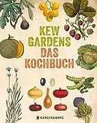 Kew Gardens - Das Kochbuch: 101 Rezepte mit…