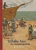 Wilhelms Reise - Eine Auswanderergeschichte…