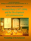 Heinrich Hertz (1857-1894) and the development of communication : proceedings of the Symposium for History of Science, Hamburg, October 8-12, 2007 / Gudrun Wolfschmidt (ed.)