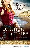 Tochter der elbe : historischer roman / Ricarda Jordan