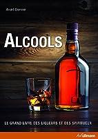 Alcools, le grand livre des liqueurs et des…