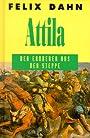 Attila. Der Eroberer aus der Steppe - Felix Dahn