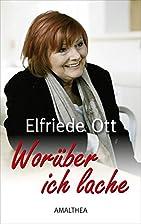 Worüber ich lache by Elfriede Ott