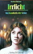 Irrlicht Im Bannkreis der Sekte by Barbara…