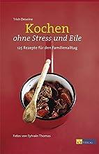 Kochen ohne Stress und Eile: 125 Rezepte…