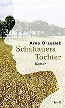 Schattauers Tochter by Arno Orzessek