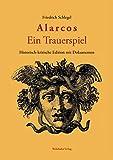 Alarcos : ein Trauerspiel / Friedrich Schlegel, historisch-kritische Edition mit Dokumenten herausgegeben von Mark-Georg Dehrmann unter Mitarbeit von Nils Gelker