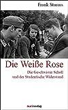 Die Weisse Rose : die Geschwister Scholl und der studentische Widerstand / Frank Sturms