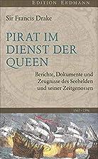 Pirat im Dienst der Queen: Berichte,…