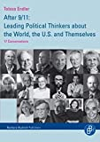 After 9/11 : leading political thinkers about the world, the U.S. and themselves : 17 conversations / Tobias Endler