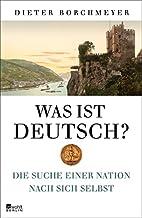 Was ist deutsch?: Die Suche einer Nation…