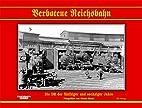 Verbotene Reichsbahn : [Die DR der…