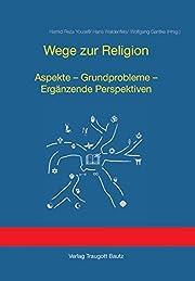 Wege zur Religion: Aspekte - Grundprobleme -…