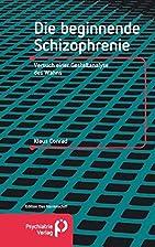 Die beginnende Schizophrenie. by Klaus…