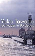 Schwager in Bordeaux: Roman by Yoko Tawada