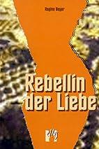 Rebellin der Liebe by Regina Beyer