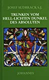 Trunken vom hell-lichten Dunkel des Absoluten : Dionysios der Areopagite und die Poesie der Gotteserfahrung / Josef Sudbrack