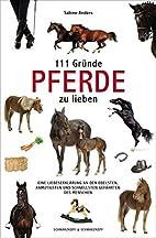 111 Gründe, Pferde zu lieben by Sabine…