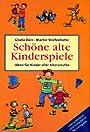 Schöne alte Kinderspiele. Ideen für Kinder aller Altersstufen - Martin Stiefenhofer
