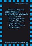 """Beobachtungen organisationalen Wandels : die """"Deutsche Forschungsgemeinschaft"""" (DFG) im Gegensatz von Selbst- und Fremdbeschreibung / Niklas M. Wiegand"""