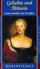 Geliebte und Äbtissin: Anna Amalia von…