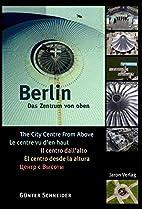 Berlin. Das Zentrum von oben by Günter…