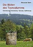 Die Böden des Taunuskamms : Entwicklung, Verbreitung, Nutzung, Gefährdung / Alexander Stahr