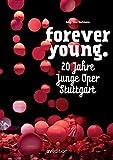 Forever Young : 20 Jahre Junge Oper Stuttgart / herausgegeben von Tina Hartmann unter Mitarbeit von Julia Maschke