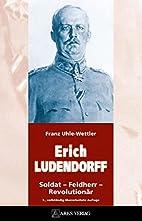 ERICH LUDENDORFF: Soldat - Feldherr -…