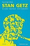 Stan Getz : sein Leben, seine Musik, seine Schallplatten / Hans-Jürgen Schaal