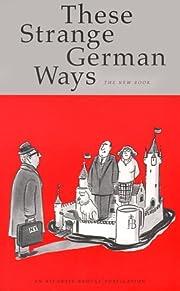 These Strange German Ways - The New Book –…