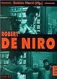 Robert De Niro / Sabine Horst (Hg.) ; [redaktionelle Mitarbeit, Stefanie Büther, Gesine Ehm, Maurice Lahde]