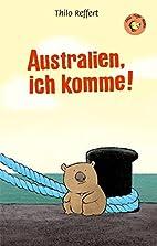 Australien, ich komme! by Thilo Reffert