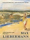 Max Liebermann (1847-1935) : Licht, Phantasie und Charakter / herausgegeben von Christian Juranek ; [mit Beiträgen von Max Liebermann]