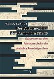Der Völkermord an den Armeniern 1915/16 : Dokumente aus dem Politischen Archiv des deutschen Auswärtigen Amts / herausgegeben von Wolfgang Gust