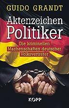 Aktenzeichen Politiker: Die kriminellen…
