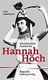 Schrankenlose Freiheit für Hannah Höch : das Leben einer Künstlerin, 1889-1978 / Cara Schweitzer