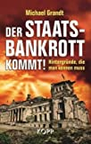Der Staatsbankrott kommt!: Hintergründe, die man kennen muss