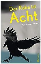 Der Rabe ist Acht by Corinna Antelmann