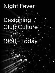 Night Fever: A Design History of Club…