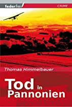 Tod in Pannonien by Thomas Himmelbauer