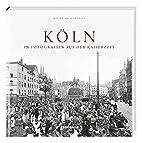 Köln in Fotografien aus der Kaiserzeit…