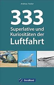 Luftfahrt Superlative: 333 Superlative und…