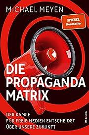 Die Propaganda-Matrix: Der Kampf für freie…