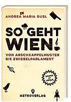 So geht Wien! by Andrea Maria Dusl