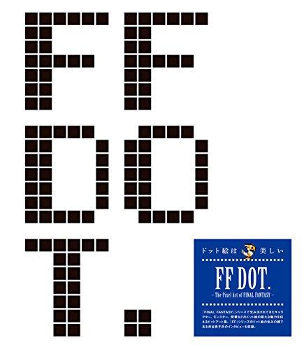 FF DOT. -The Pixel Art of FINAL FANTASY-