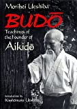 Budo : teachings of the founder of aikidō / Morihei Ueshiba ; introduction by Kisshōmaru Ueshiba ; [translator, John Stevens]